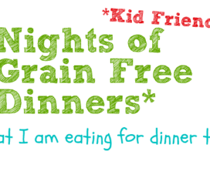 This Weeks Grain Free Dinner Menu